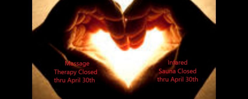 Massage Therapy & Infrared Sauna CLOSED thru April 30!